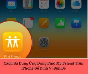 Cách Sử Dụng Ứng Dụng Find My Friend Trên iPhone Để Định Vị Bạn Bè