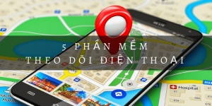[HOT] 5+ cách theo dõi điện thoại bằng những phần mềm trên smartphone