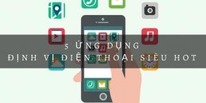 Top 5 ứng dụng định vị điện thoại tốt nhất cho Android, IOS